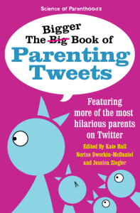 The Bigger Book of Parenting Tweets